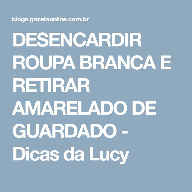 DESENCARDIR ROUPA BRANCA E RETIRAR AMARELADO DE GUARDADO - Dicas da Lucy