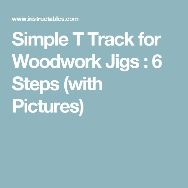 Simple T Track for Woodwork Jigs  : 6 Steps (with Pictures)
