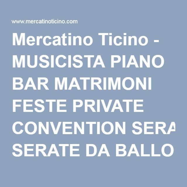 Mercatino Ticino - MUSICISTA PIANO BAR MATRIMONI FESTE PRIVATE CONVENTION SERATE DA BALLO