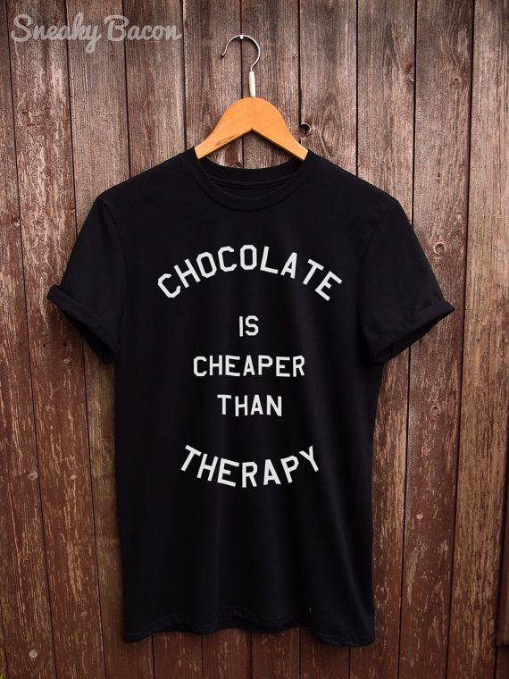 Welcome to the Sneaky Bacon Clothing Shop!   About this product  This Chocolate is cheaper than Therapy Tshirt is made of premium quality ring