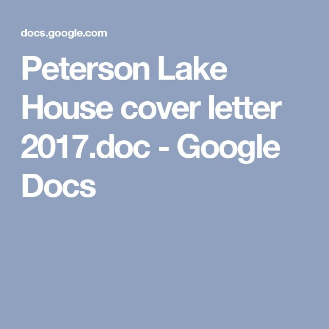 Peterson Lake House cover letter 2017doc - Google Docs Lake - google cover letters