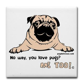 No Way You Love Pugs? Tile Coaster. By Pugdelicious http://www.cafepress.com.au/deliciouspugshop.1424292991