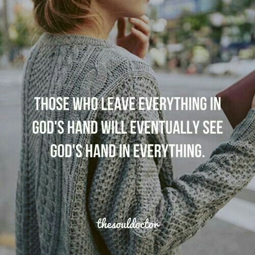 Those who leave everything in God's hand will eventually see God's hand in everything