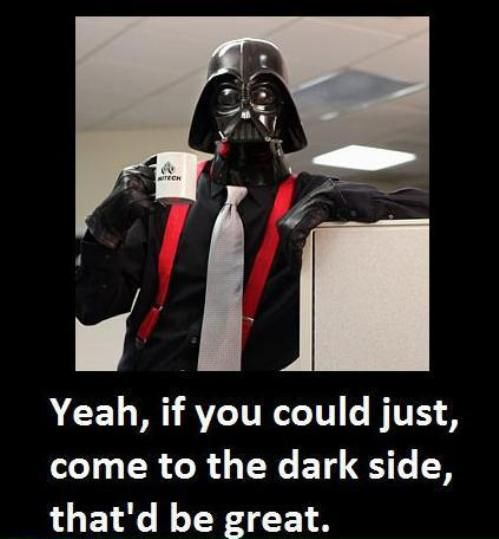 yyyeaaahhh....: Office Spaces, Darth Vader, Darthvader, Offices Spaces, Star Wars, Funny Stuff, The Offices, Dark Side, Stars Wars