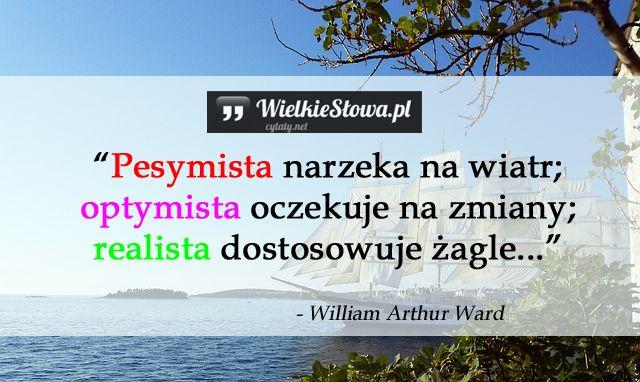 Pesymista narzeka na wiatr... #Ward-William-Arthur,  #Motywujące-i-inspirujące…