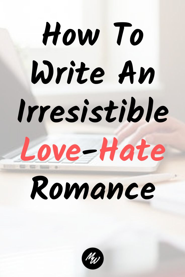 How To Write An Irresistible Love-Hate Romance – Book Writing & Marketing Tips