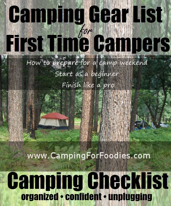 Camping Gear List For First Time Campers With The Ultimate First Time Campers Camping Checklist. Start As A Beginner - Finish Like A Pro. With a little planning and my first time campers camping checklist you'll be organized, confident and happily unplugging from society to experience the great outdoors! http://www.campingforfoodies.com/first-time-campers-prepare-camping-weekend/