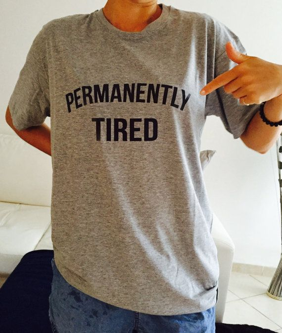Hey, I found this really awesome Etsy listing at https://www.etsy.com/listing/254230494/permanently-tired-tshirt-gray-fashion