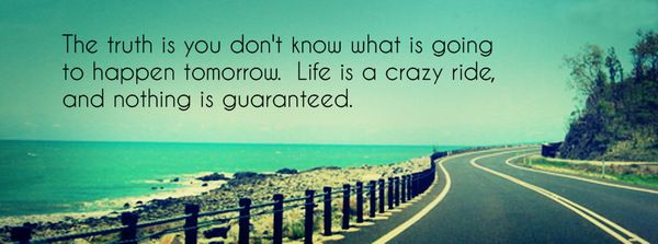You don't Know What's Going to Happen Tomorrow | Quotes | Pinterest | What s, Wisdom and Truths