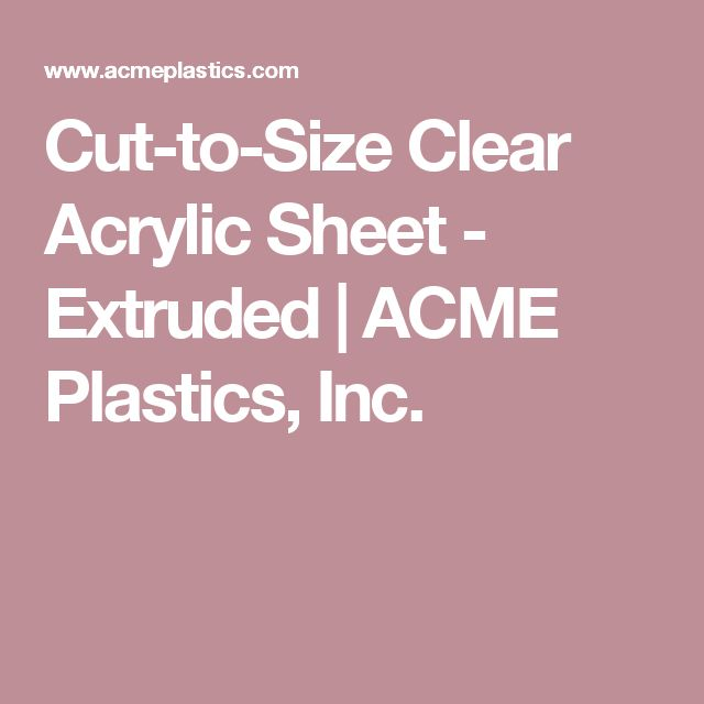 Cut-to-Size Clear Acrylic Sheet - Extruded | ACME Plastics, Inc.