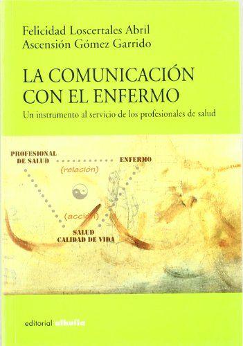 La comunicación con el enfermo. Un instrumento al servicio de los profesionales de la salud / Loscertales Abril, F. http://mezquita.uco.es/record=b1108048~S6*spi