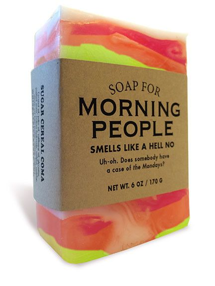 Smells like a hell no. Everyone knows I love mornings. Especially when they start after two, two-thirty in the afternoon. That way I can combine breakfast, lunc