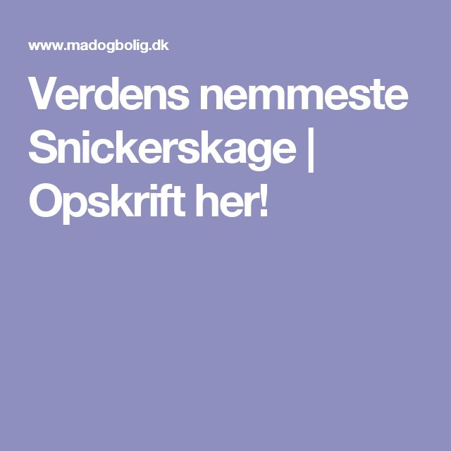 Verdens nemmeste Snickerskage | Opskrift her!