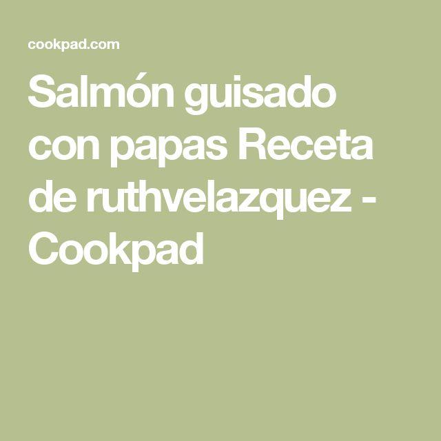 Salmón guisado con papas Receta de ruthvelazquez - Cookpad