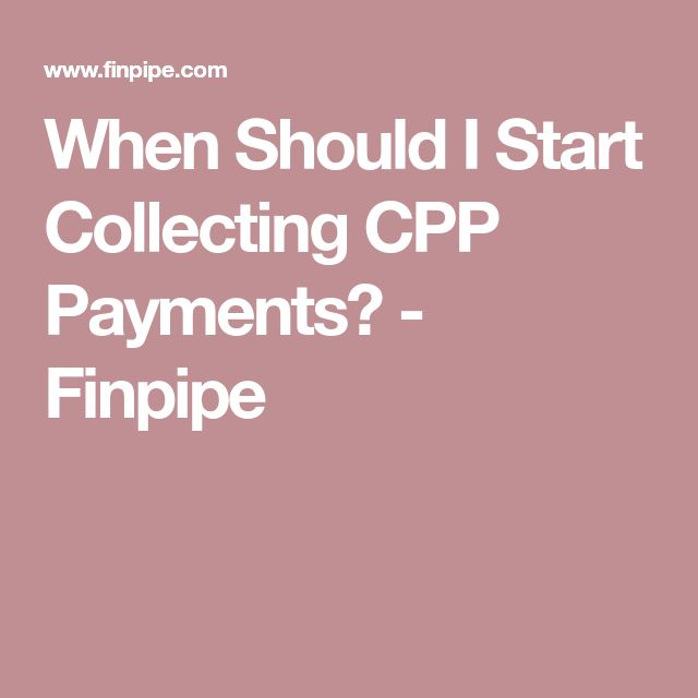 When Should I Start Collecting CPP Payments? - Finpipe