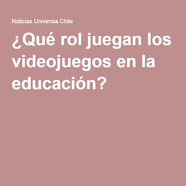 ¿Qué rol juegan los videojuegos en la educación?