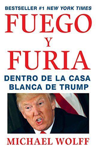 Fuego y Furia: Dentro de la Casa Blanca de Trump (Spanish Edition)