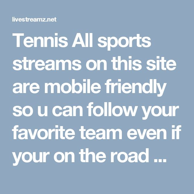 Tennis All sports streams on this site are mobile friendly so u can follow your favorite team even if your on the road with your iphone or android. http://livestreamz.net/tennis/ #Rockets_live_stream #Grizzlies_live_stream #Spurs_live_stream #tennis_live_stream #premier_league_live_stream #champions_league_live_stream #watch_football_online #football_live_stream