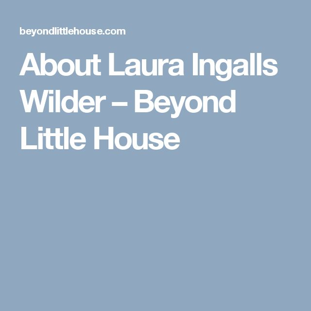 About Laura Ingalls Wilder – Beyond Little House