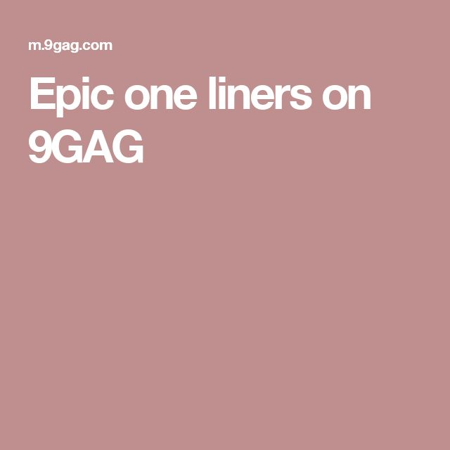 Epic one liners on 9GAG