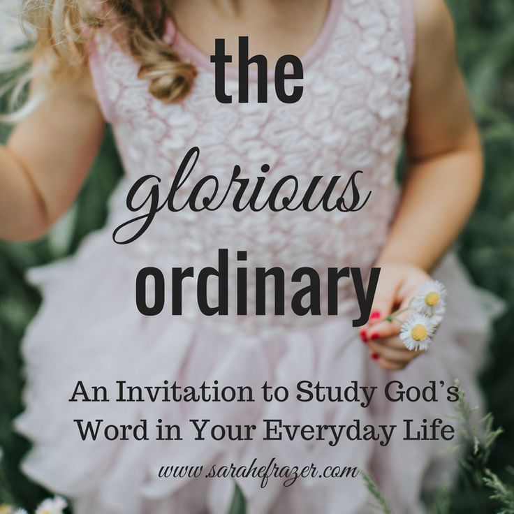 The Glorious Ordinary - A Bible study for women - An invitation to study God's Word in the ordinary day. A nine-week study!