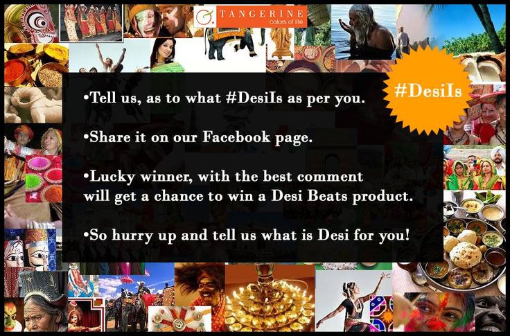 Participate on #DesiIs contest on our facebook page My Tangerine Tree and get a chance to win exciting prizes.