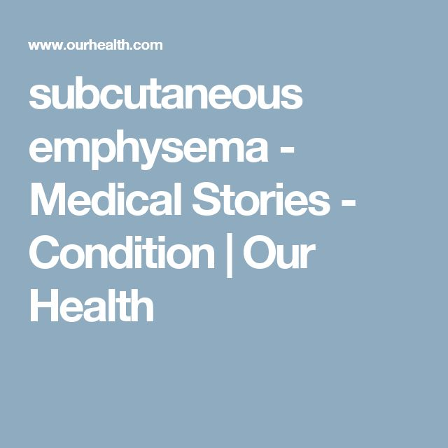 subcutaneous emphysema - Medical Stories - Condition | Our Health