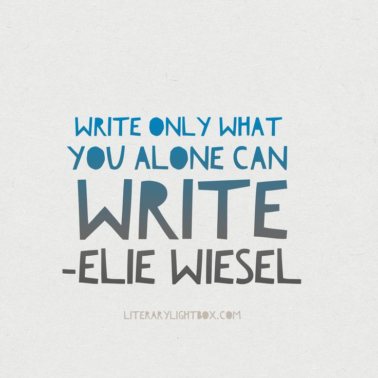 """Write only what you alone can write."" - Elie Wiesel #amwriting #writing #books #literarylightbox"
