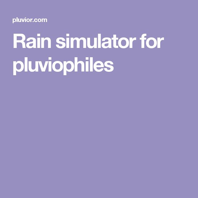 Rain simulator for pluviophiles