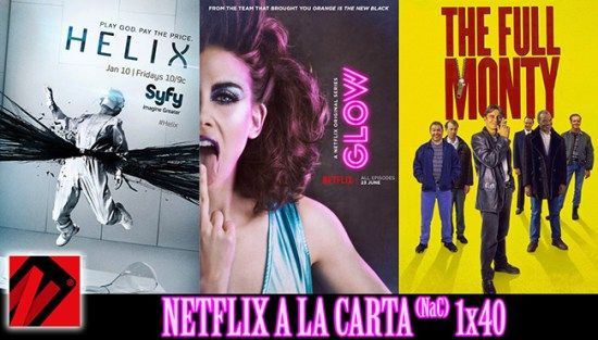 Netflix a la Carta (NaC 140): GLOW Helix Full Monty