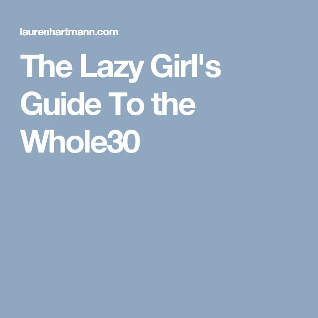 The Lazy Girl's Guide To the Whole30