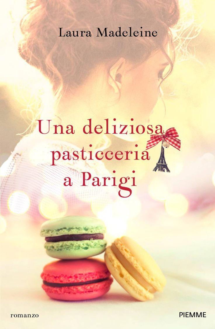 """Una deliziosa pasticceria a Parigi"" di Laura Madeleine (Piemme, € 18,50)"