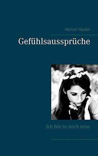 Gefühlsaussprüche: Ich hör in mich reim von Markus Häusler https://www.amazon.de/dp/B01G402ZZ2/ref=cm_sw_r_pi_dp_.l-zxbSGK3GHF