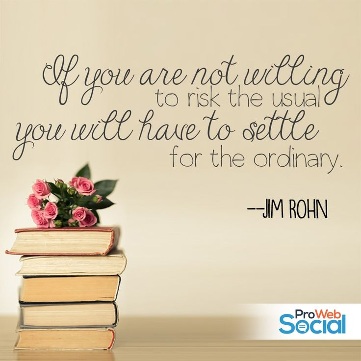If you are not willing to risk the usual you will have to settle for the ordinary. -- Jim Rohn