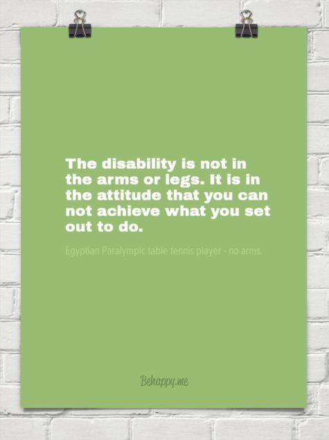 The disability is not in the arms or legs. it is in the attitude that you can not achieve what yo... by Egyptian Paralympic table tennis player - no arms. #1076482