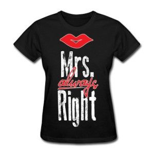 Black t-shirt - Mrs. always Right. Buy it here: http://justbestylish.com/16-t-shirts-with-the-best-quotes-ever/7/