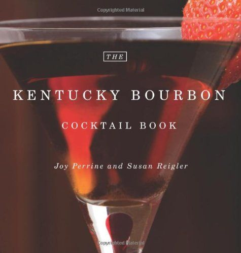 Bestseller Books Online The Kentucky Bourbon Cocktail Book Joy Perrine, Susan Reigler $10.17  - http://www.ebooknetworking.net/books_detail-0813192463.html