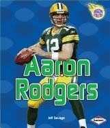 Aaron Rodgers (Amazing Athletes) by Jeff Savage. $7.95. Author: Jeff Savage. Reading level: Ages 7 and up. Publisher: Lerner Classroom (September 1, 2011). Publication: September 1, 2011. Series - Amazing Athletes