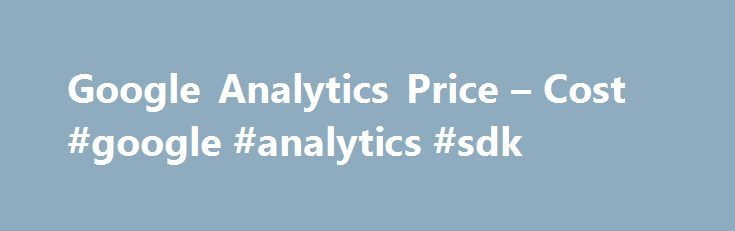 Google Analytics Price – Cost #google #analytics #sdk http://denver.remmont.com/google-analytics-price-cost-google-analytics-sdk/  # Google Analytics Google Analytics Pricing Google Analytics has two pricing tiers: Free and 360. Google Analytics 360 provides a suite of reporting tools and services to help optimize the effectiveness of your advertising budget. GA 360 also includes higher data limits, BigQuery integration, more custom variables, a Service Level Agreement, and a dedicated…
