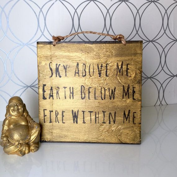 Sky Above Me Earth Below Me Fire Within Me Sign by HollyWoodTwine