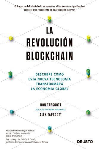 La revolución blockchain : descubre cómo esta nueva tecnología transformará la economía global / Don Tapscott, Alex Tapscott ; traducido por Juan Manuel Salmerón. [Barcelona] : Ediciones Deusto, 2017.