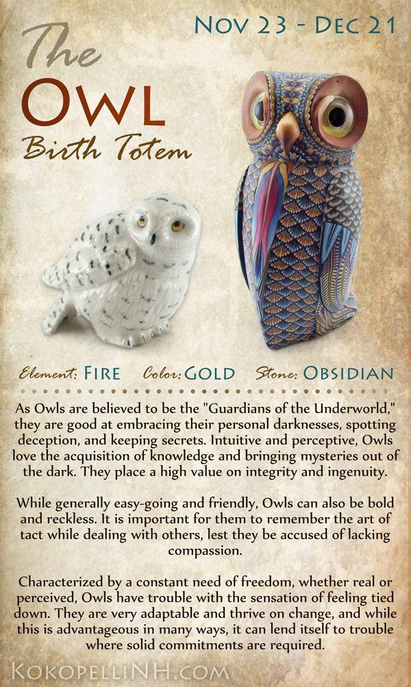The Owl Native American Birth Totem represents those born from Nov 23 - Dec 21.