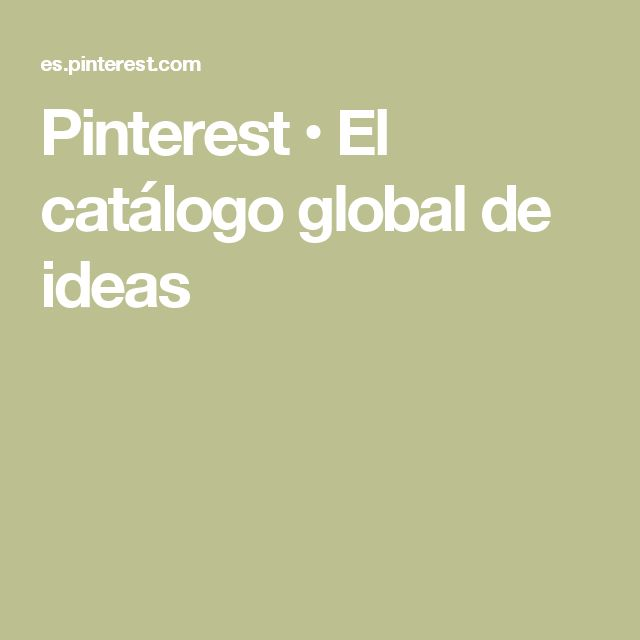 Pinterest • El catálogo global de ideas