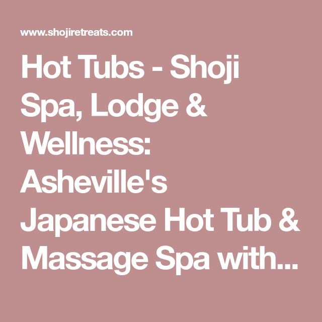 Hot Tubs - Shoji Spa, Lodge & Wellness: Asheville's Japanese Hot Tub & Massage Spa with Luxury Lodging.