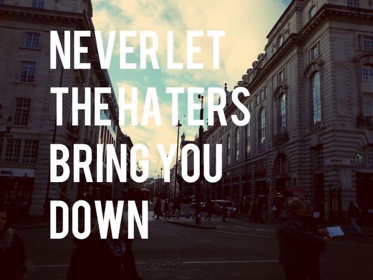 Never let the haters bring you down... - Isac Elliot Lund'en