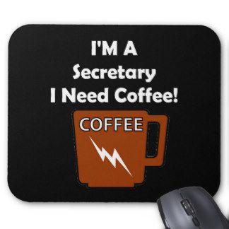 Ik ben een Secretaresse, heb ik Koffie nodig! Muismat