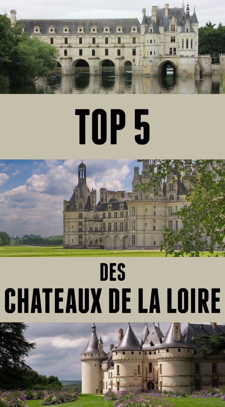 top 5 castles of the loire valley pin fr