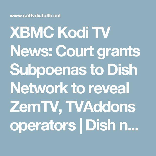 XBMC Kodi TV News: Court grants Subpoenas to Dish Network to reveal ZemTV, TVAddons operators | Dish network satellite television dth ipTV internet TV news