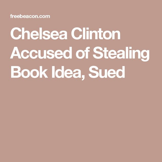 Chelsea Clinton Accused of Stealing Book Idea, Sued