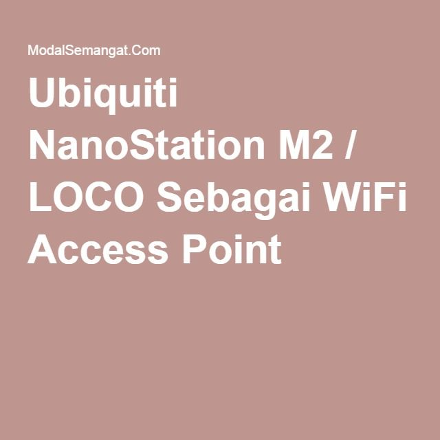Ubiquiti NanoStation M2 / LOCO Sebagai WiFi Access Point